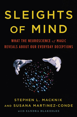 Sleights of Mind: What the Neuroscience of Magic Reveals about Our Everyday Deceptions