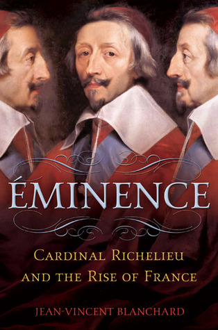 Éminence: Cardinal Richelieu and the Rise of France