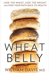 Wheat Belly: Lose the Wheat, Lose the Weight, and Find Your Path Back to Health Book