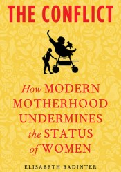 The Conflict: How Modern Motherhood Undermines the Status of Women Pdf Book