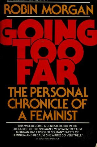 Going Too Far: The Personal Chronicle of a Feminist