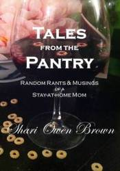 Tales from the Pantry: Random Rants & Musings of a Stay-At-Home Mom Pdf Book