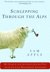 Schlepping Through the Alps: My Search for Austria's Jewish Past with Its Last Wandering Shepherd Pdf Book