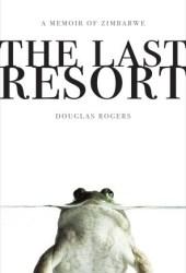 The Last Resort: A Memoir of Zimbabwe Pdf Book