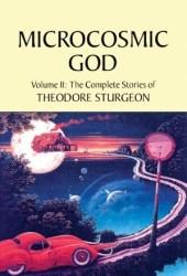 The Complete Stories of Theodore Sturgeon, Volume II: Microcosmic God