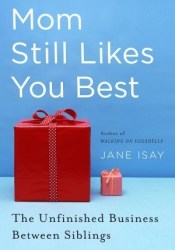Mom Still Likes You Best: The Unfinished Business Between Siblings Pdf Book