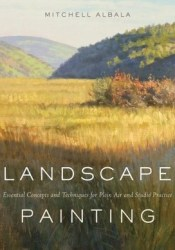 Landscape Painting: Essential Concepts and Techniques for Plein Air and Studio Practice Pdf Book