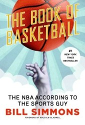 The Book of Basketball: The NBA According to The Sports Guy Pdf Book