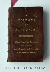 A History of Histories: Epics, Chronicles, Romances and Inquiries from Herodotus and Thucydides to the Twentieth Century Pdf Book