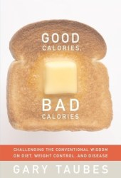 Good Calories, Bad Calories: Challenging the Conventional Wisdom on Diet, Weight Control, and Disease Book