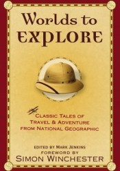Worlds to Explore: Classic Tales of Travel and Adventure from National Geographic Pdf Book