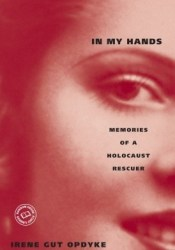 In My Hands: Memories of a Holocaust Rescuer Pdf Book