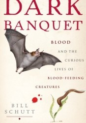 Dark Banquet: Blood and the Curious Lives of Blood-Feeding Creatures Pdf Book