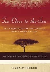 Too Close to the Sun: The Audacious Life and Times of Denys Finch Hatton Pdf Book