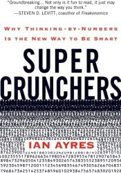 Super Crunchers: Why Thinking-By-Numbers Is the New Way to Be Smart Pdf Book