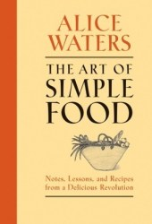 The Art of Simple Food: Notes, Lessons, and Recipes from a Delicious Revolution Pdf Book
