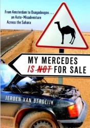 My Mercedes is Not for Sale: From Amsterdam to Ouagadougou...An Auto-Misadventure Across the Sahara Book by Jeroen van Bergeijk