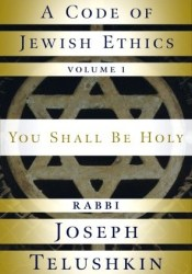 A Code of Jewish Ethics: Volume 1: You Shall Be Holy Pdf Book