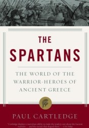 The Spartans: The World of the Warrior-heroes of Ancient Greece Pdf Book