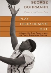 Play Their Hearts Out: A Coach, His Star Recruit, and the Youth Basketball Machine Pdf Book