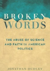 Broken Words: The Abuse of Science and Faith in American Politics Pdf Book