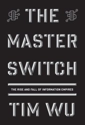 The Master Switch: The Rise and Fall of Information Empires Book