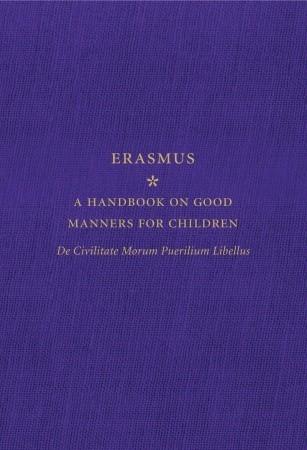 A Handbook on Good Manners for Children: De Civilitate Morum Puerilium Libellus