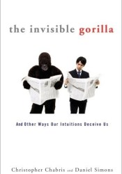 The Invisible Gorilla: And Other Ways Our Intuitions Deceive Us Pdf Book