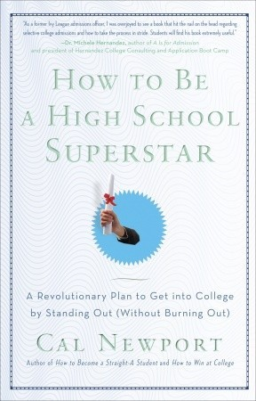 How to Be a High School Superstar: A Revolutionary Plan to Get into College by Standing Out