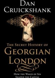 The Secret History of Georgian London: How the Wages of Sin Shaped the Capital Pdf Book