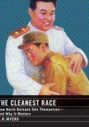 The Cleanest Race: How North Koreans See Themselves and Why It Matters Pdf Book