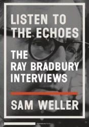 Listen to the Echoes: The Ray Bradbury Interviews Pdf Book
