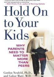 Hold On to Your Kids: Why Parents Need to Matter More Than Peers Book by Gordon Neufeld