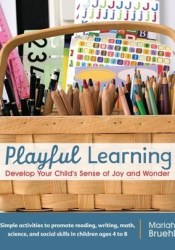 Playful Learning: Develop Your Child's Sense of Joy and Wonder Book by Mariah Bruehl