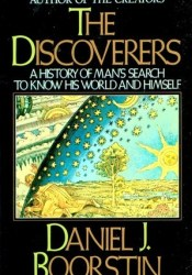 The Discoverers: A History of Man's Search to Know His World and Himself Pdf Book