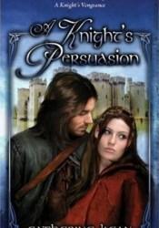 A Knight's Persuasion (Knight's, #4) Pdf Book