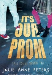 It's Our Prom (So Deal with It) Book by Julie Anne Peters