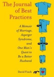 The Journal of Best Practices: A Memoir of Marriage, Asperger Syndrome, and One Man's Quest to Be a Better Husband Pdf Book