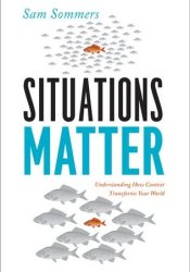 Situations Matter: Understanding How Context Transforms Your World Pdf Book