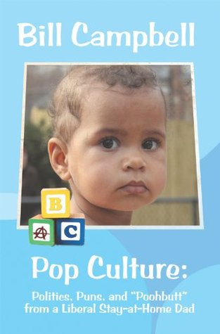 """Pop Culture: Politics, Puns, and """"Poohbutt"""" from a Liberal Stay-At-Home Dad"""