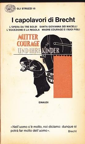 I capolavori di Brecht: L' opera da tre soldi Santa Giovanna dei Macelli L'eccezione e la regola Madre Courage e i suoi figli