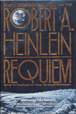 Requiem: New Collected Works by Robert A. Heinlein and Tributes to the Grand Master