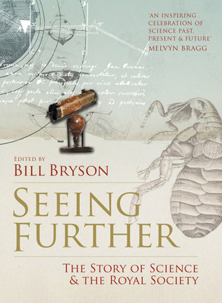 Seeing Further: Ideas, Endeavours, Discoveries and Disputes — The Story of Science Through 350 Years of the Royal Society