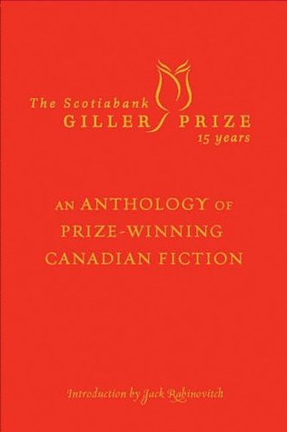 The Scotiabank Giller Prize 15 Years: An Anthology of Prize-Winning Canadian Fiction.