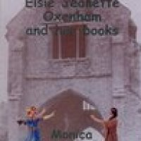 The World of Elsie Jeanette Oxenham and her Books by Monica Godfrey