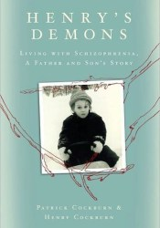 Henry's Demons: Living with Schizophrenia, A Father and Son's Story Pdf Book