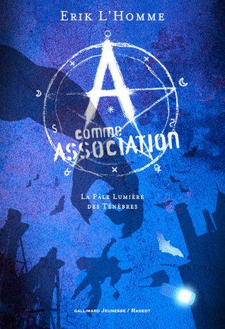 La pâle lumière des ténèbres (A comme Association, #1)