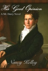His Good Opinion: A Mr. Darcy Novel (Brides of Pemberley, #1)
