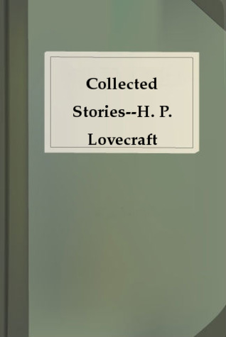 The Collected Stories of H. P. Lovecraft