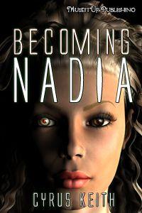 Becoming NADIA NADIA Project #1 By Cyrus Keith
